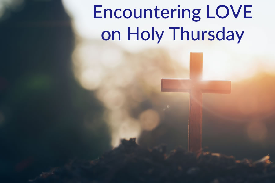 Encountering Love on Holy Thursday